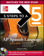 5 Steps to a 5 AP Spanish Language 2014-2015 : A Manual of Style, Grammar, Usage, and Formatting - Dennis LaVoie