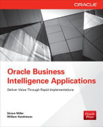 Oracle Business Intelligence Applications : Deliver Value Through Rapid Implementations - Simon Miller
