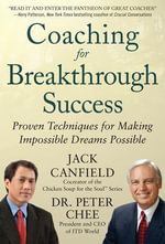 Coaching for Breakthrough Success : Proven Techniques for Making Impossible Dreams Possible - Jack Canfield