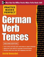 Practice Makes Perfect German Verb Tenses - Astrid Henschel