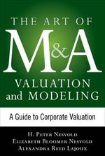 Art of M&A Valuation and Modeling : A Guide to Corporate Valuation - Elizabeth Bloomer Nesvold
