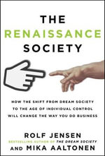 The Renaissance Society : How the Shift from Dream Society to the Age of Individual Control Will Change the Way You Do Business - Rolf Jensen