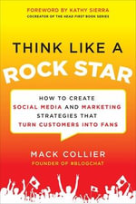 Think Like a Rock Star : How to Create Social Media and Marketing Strategies That Turn Customers into Fans - Mack Collier