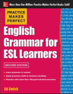 Practice Makes Perfect English Grammar for ESL Learners - Ed Swick