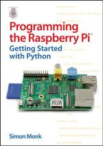 Programming the Raspberry Pi : Getting Started with Python - Simon Monk
