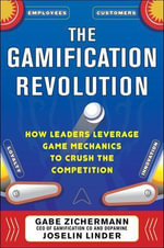 The Gamification Revolution : How Leaders Leverage Game Mechanics to Crush the Competition - Gabe Zichermann