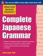 Practice Makes Perfect Complete Japanese Grammar : Practice Makes Perfect Series - Eriko Sato