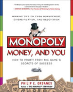 Monopoly, Money, and You : How to Profit from the Game's Secrets of Success - Philip E. Orbanes