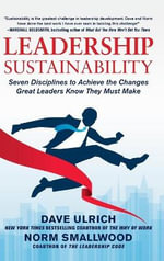 Leadership Sustainability : Seven Disciplines to Achieve the Changes Great Leaders Know They Must Make - Dave Ulrich