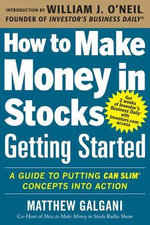 How to Make Money in Stocks Getting Started : A Guide to Putting CAN SLIM Concepts into Action - William J. O'Neil