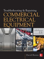Troubleshooting and Repairing Commercial Electrical Equipment : A Step-by-Step Guide for Foundation Design and Mac... - David Herres
