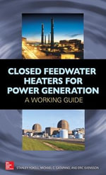 Closed Feedwater Heaters for Power Generation : A Working Guide - Stanley Yokell