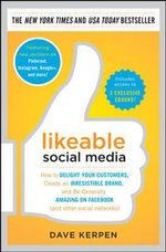 Likeable Social Media : How to Delight Your Customers, Create an Irresistible Brand, and be Generally Amazing on Facebook (& Other Social Networks) - Dave Kerpen