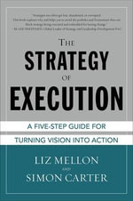 The Strategy of Execution : A Five Step Guide for Turning Vision into Action - Liz Mellon