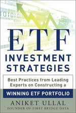 ETF Investment Strategies Revealed : Best Practices from Leading Experts on Constructing a Winning ETF Portfolio - Aniket Ullal