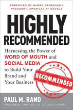 Highly Recommended : Harnessing the Power of Word of Mouth and Social Media to Build Your Brand and Your Business - Paul M. Rand