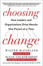 Choosing Change : How Leaders and Organizations Drive Results One Person at a Time - Walter McFarland