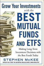 Grow Your Investments with the Best Mutual Funds and ETF's : Making Long-term Investment Decisions with the Best Funds Today - Stephen McKee
