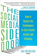 The Social Media Side Door : How to Bypass the Gatekeepers to Gain Greater Access and Influence - Ian Greenleigh
