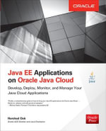 Java EE Applications on Oracle Java Cloud : Develop, Deploy, Monitor, and Manage Your Java Cloud Applications - Harshad Oak