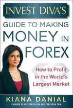 InvestDiva's Guide to Making Money in Forex : How to Profit in the World's Largest Market - Kiana Danial