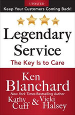 I Care - Do You? : The Essentials of Delivering Legendary Service : Legendary Service : the Key is to C.A.R.E. - Ken Blanchard