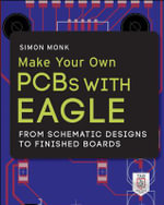 Make Your Own PCBs with EAGLE : from Schematic Designs to Finished Boards - Simon Monk