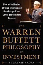 The Warren Buffett Philosophy of Investment : How a Combination of Value Investing and Smart Acquisitions Drives Extraordinary Success - Elena Chirkova