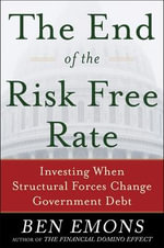 The End of the Risk Free Rate : Investing When Structural Forces Change Government Debt - Ben Emons