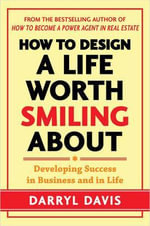 How to Design a Life Worth Smiling About : Developing Success in Business and in Life - Darryl Davis