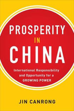 Prosperity in China : International Responsibility and Opportunity for a Growing Power - Jin Canrong
