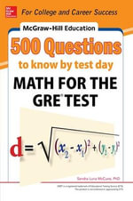 McGraw-Hill Education 500 Math Questions for the GRE Test to Know by Test Day - Sandra Luna McCune