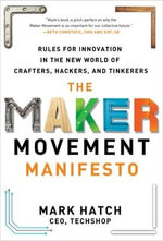 The Maker Movement Manifesto : Rules for Innovation in the New World of Crafters, Hackers, and Tinkerers - Mark Hatch
