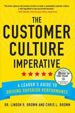 The Customer Culture Imperative : A Leader's Guide to Driving Superior Performance - Christopher Brown