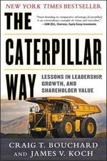 The Caterpillar Way : Lessons in Leadership, Growth, and Shareholder Value - Craig Bouchard