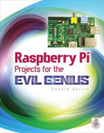 Raspberry Pi Projects for the Evil Genius : The Evil Genius Series - Donald Norris