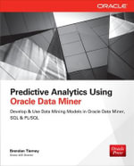 Develop & Use Data Mining Models in Oracle Data Miner, SQL & PL/SQL : Develop & Use Data Mining Models in Odm, SQL & PL/SQL - Brendan Tierney