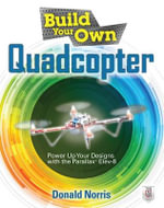 Build Your Own Quadcopter : Power Up Your Designs with the Parallax Elev-8 - Donald Norris