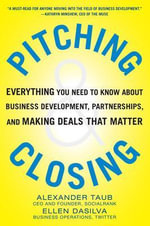 Pitching and Closing : Everything You Need to Know About Business Development, Partnerships, and Making Deals That Matter - Alexander Taub