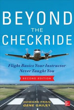 Beyond the Checkride : Flight Basics Your Instructor Never Taught You : 2nd Edition - Howard Fried