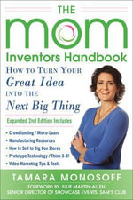 The Mom Inventors Handbook, How to Turn Your Great Idea into the Next Big Thing - Tamara Monosoff