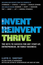 Invent, Reinvent, Thrive : the Keys to Success for Any Start-Up, Entrepreneur, or Family Business - Lloyd E. Shefsky