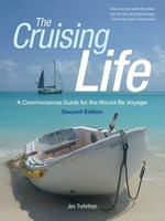 The Cruising Life : A Commonsense Guide for the Would-be Voyager : 2nd Edition - Jim Trefethen