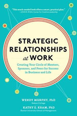 Strategic Relationships at Work : Creating Your Circle of Mentors, Sponsors, and Peers for Success in Business and Life - Wendy Murphy