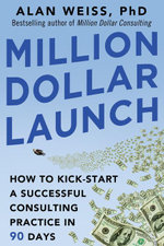 Million Dollar Launch : How to Kick-start a Successful Consulting Practice in 90 Days: How to Kick-start a Successful Consulting Practice in 90 Days - Alan Weiss