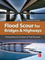 Flood Scour for Bridges and Highways : Prevention and Control of Soil Erosion - Mohiuddin Khan