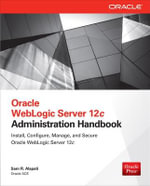 Oracle WebLogic Server 12c Administration Handbook - Sam R. Alapati