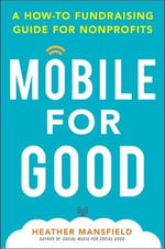 Mobile for Good : A How-to Fundraising Guide for Nonprofits - Heather Mansfield