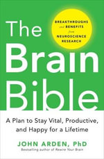 The Brain Bible : How to Stay Vital, Productive, and Happy for a Lifetime - John B. Arden
