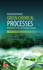 Engineering Green Chemical Processes : Renewable and Sustainable Design - Thomas F. DeRosa